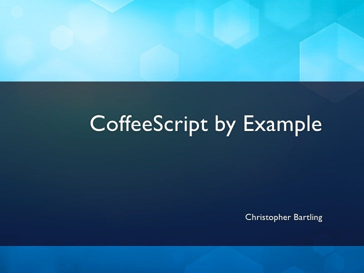 CoffeeScript by Example               Christopher Bartling