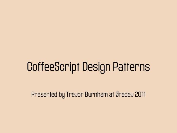 CoffeeScript Design Patterns Presented by Trevor Burnham at Øredev 2011