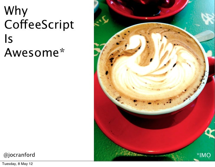 Why CoffeeScript Is Awesome*@jocranford         *IMOTuesday, 8 May 12