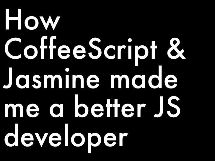 HowCoffeeScript &Jasmine mademe a better JSdeveloper