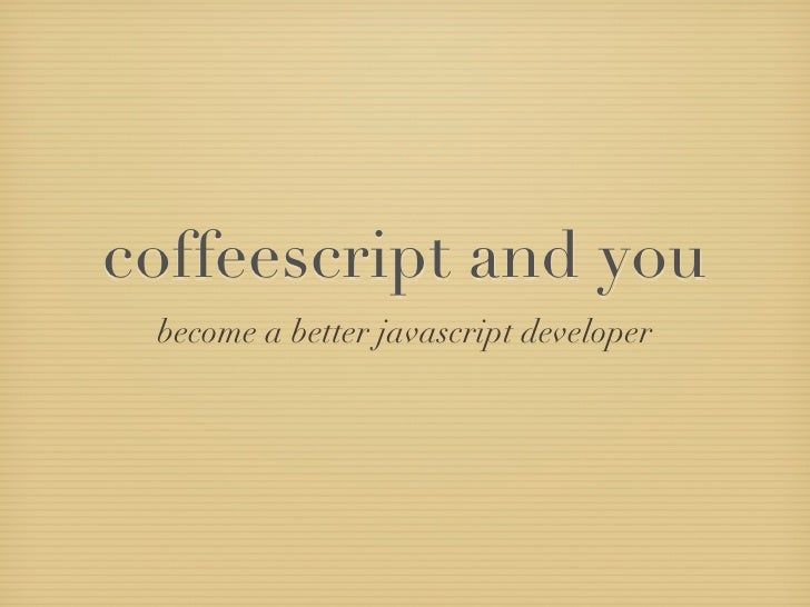 coffeescript and you become a better javascript developer
