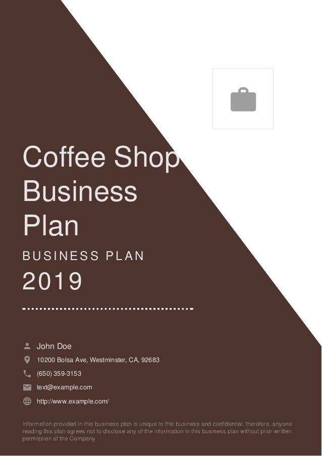 Coffee Shop Business Plan B U S I N E S S P L A N 2019 John Doe 10200 Bolsa Ave, Westminster, CA, 92683 (650) 359-3153 tex...