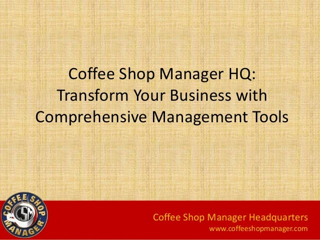 Coffee Shop Manager HQ: Transform Your Business with Comprehensive Management Tools Coffee Shop Manager Headquarters www.c...