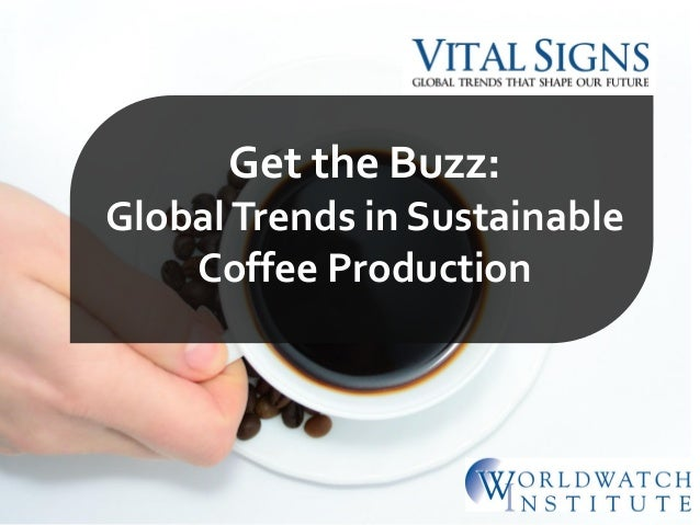 Get the Buzz: GlobalTrends in Sustainable Coffee Production
