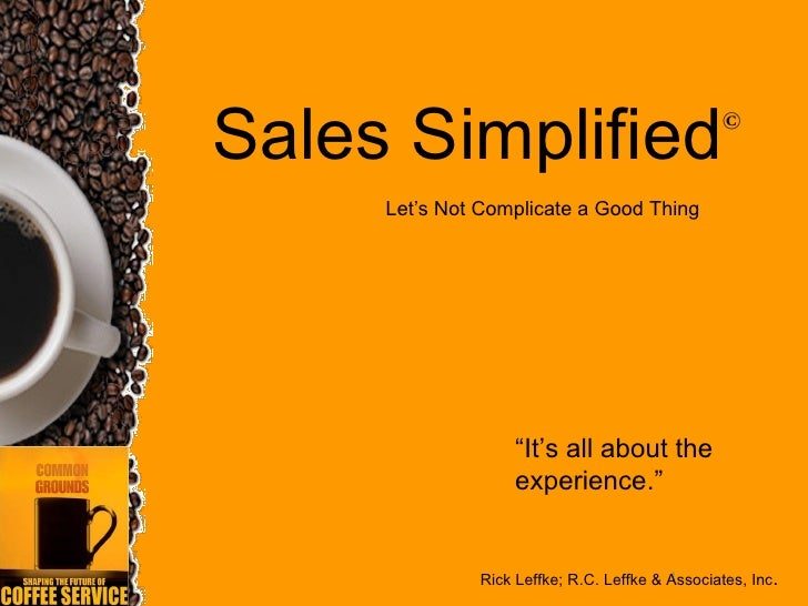 """Sales Simplified                                ©        Let's Not Complicate a Good Thing                        """"It's al..."""