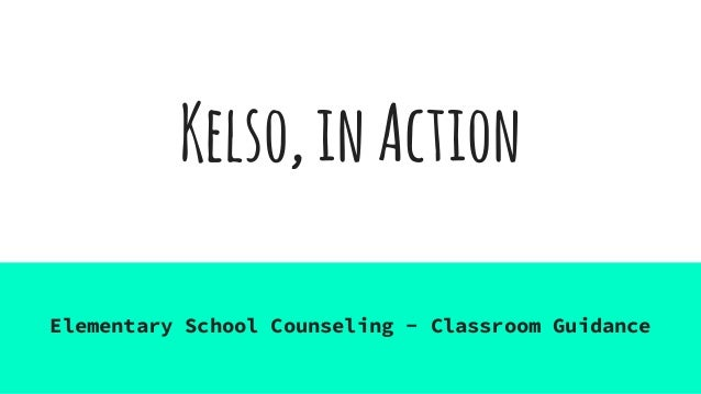Kelso,inAction Elementary School Counseling - Classroom Guidance