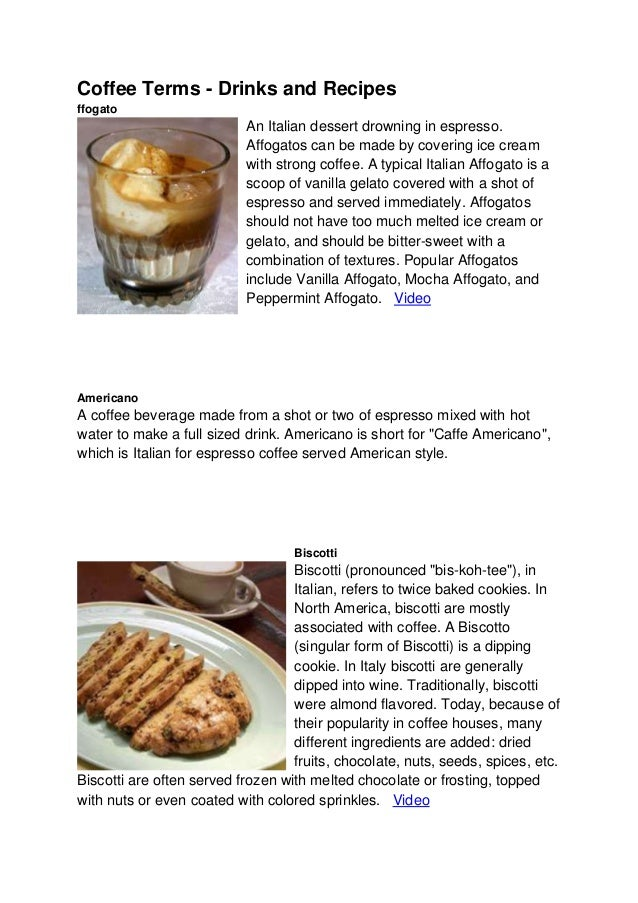 Coffee Terms - Drinks and Recipes ffogato An Italian dessert drowning in espresso. Affogatos can be made by covering ice c...