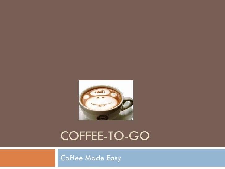 COFFEE-TO-GO Coffee Made Easy