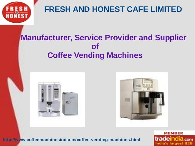 FRESH AND HONEST CAFE LIMITED http://www.coffeemachinesindia.in/coffee-vending-machines.html Manufacturer, Service Provide...