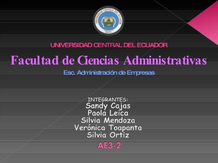 <ul><li>UNIVERSIDAD CENTRAL DEL ECUADOR </li></ul><ul><li>Facultad de Ciencias Administrativas </li></ul><ul><li>Esc. Admi...