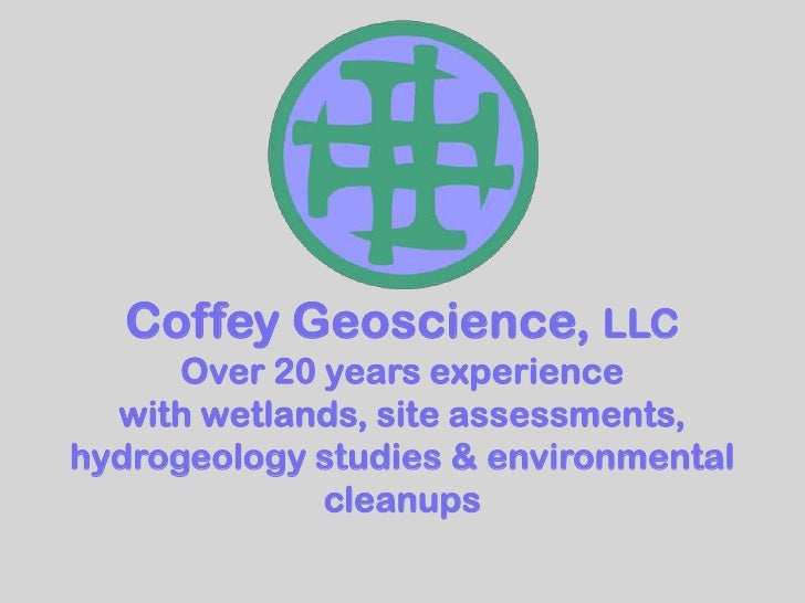 Coffey Geoscience, LLC<br />Over 20 years experience<br />with wetlands, site assessments, hydrogeology studies & environm...