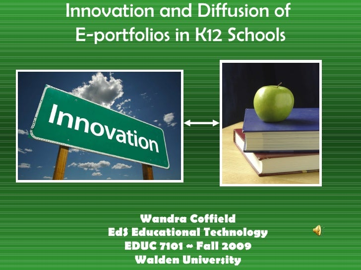 Wandra Coffield EdS Educational Technology EDUC 7101 ~ Fall 2009 Walden University Innovation and Diffusion of  E-portfoli...