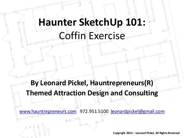 Haunter SketchUp 101: Coffin Exercise By Leonard Pickel, Hauntrepreneurs(R) Themed Attraction Design and Consulting www.ha...