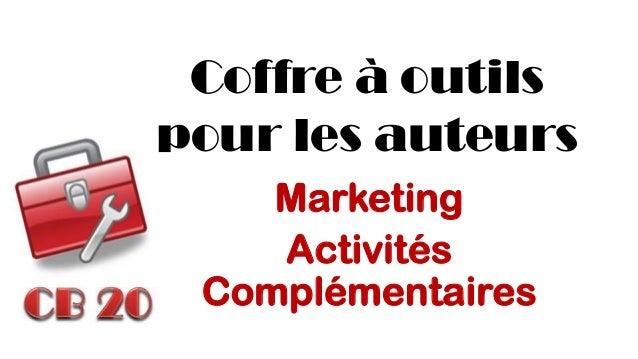 Coffre à outils pour les auteurs  Marketing  Activités Complémentaires