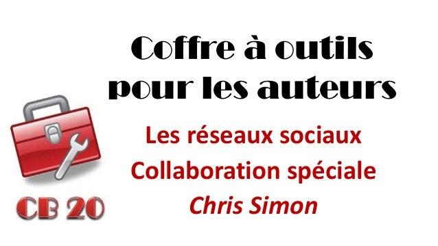 Coffre à outils pour les auteurs  Les réseaux sociaux  Collaboration spéciale  Chris Simon