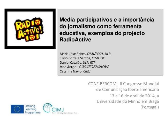 Media participativos e a importância  do jornalismo como ferramenta  educativa, exemplos do projecto  RadioActive  CONFIBE...
