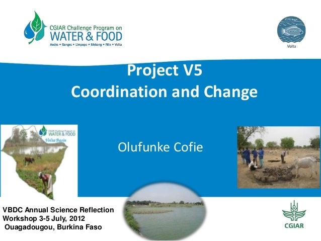 Project V5 Coordination and Change Olufunke Cofie  VBDC Annual Science Reflection Workshop 3-5 July, 2012 Ouagadougou, Bur...