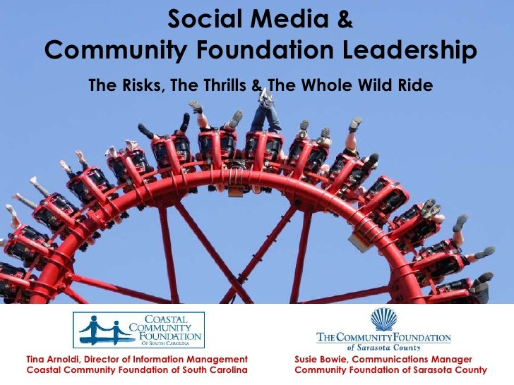 Social Media &<br />Community Foundation Leadership<br />The Risks, The Thrills & The Whole Wild Ride<br /> <br />Tina Arn...