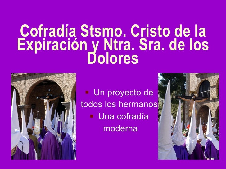 Cofradía Stsmo. Cristo de la Expiración y Ntra. Sra. de los Dolores <ul><li>Un proyecto de  </li></ul><ul><li>todos los he...