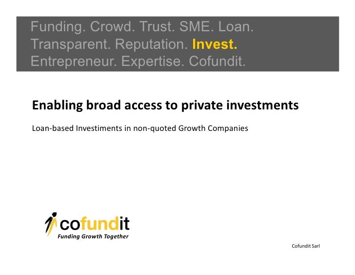 Funding. Crowd. Trust. SME. Loan.Transparent. Reputation. Invest.Entrepreneur. Expertise. Cofundit.Enabling broad access t...