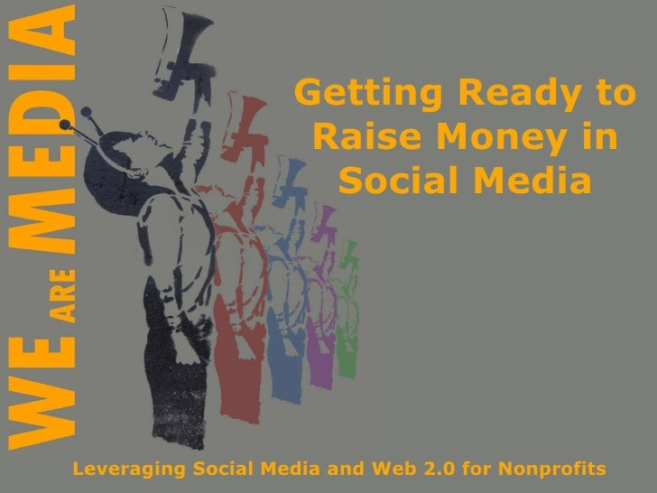 Getting Ready to Raise Money in Social Media Leveraging Social Media and Web 2.0 for Nonprofits