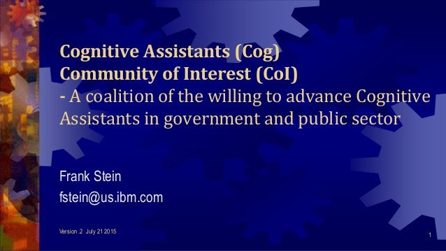 Cognitive Assistants (Cog) Community of Interest (CoI) - A coalition of the willing to advance Cognitive Assistants in gov...