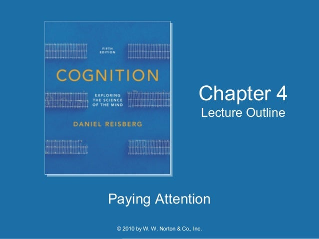 © 2010 by W. W. Norton & Co., Inc. Paying Attention Chapter 4 Lecture Outline