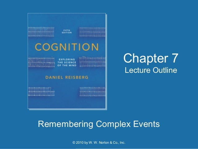 © 2010 by W. W. Norton & Co., Inc. Remembering Complex Events Chapter 7 Lecture Outline