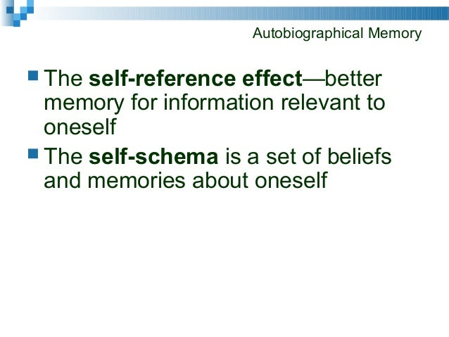 an overview of the study of memory and the principles of autobiographical memories Mary howes, geoffrey o'shea, in human memory, 2014  to what extent the  findings and principles arising from laboratory research apply to real life,   studies that induce false autobiographical memories highlight the fact that  remembering.