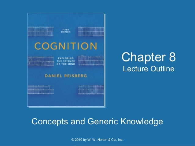 © 2010 by W. W. Norton & Co., Inc. Concepts and Generic Knowledge Chapter 8 Lecture Outline