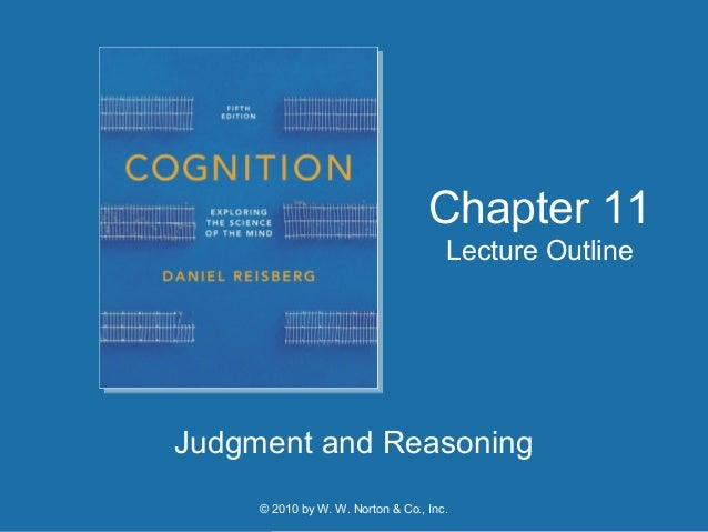 © 2010 by W. W. Norton & Co., Inc. Judgment and Reasoning Chapter 11 Lecture Outline