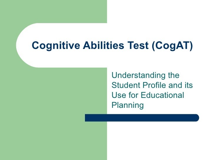 Cognitive Abilities Test (CogAT) Understanding the Student Profile and its Use for Educational Planning