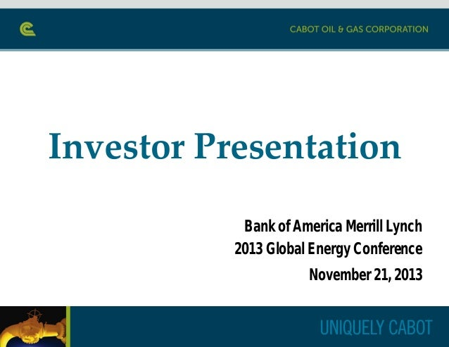 Investor Presentation Bank of America Merrill Lynch 2013 Global Energy Conference November 21, 2013