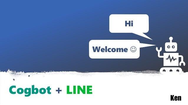 Cogbot + LINE Hi Welcome  Ken