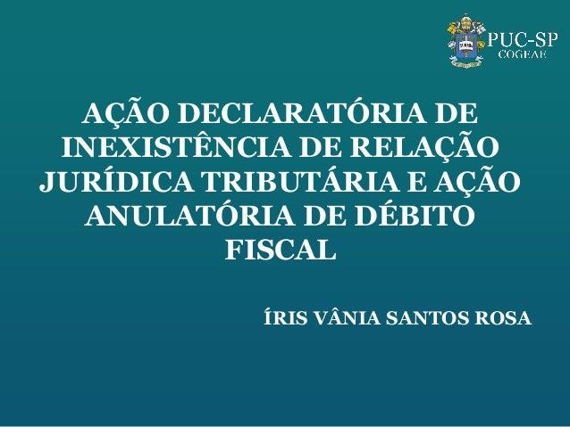 AÇÃO DECLARATÓRIA DE INEXISTÊNCIA DE RELAÇÃOJURÍDICA TRIBUTÁRIA E AÇÃO  ANULATÓRIA DE DÉBITO          FISCAL            ÍR...