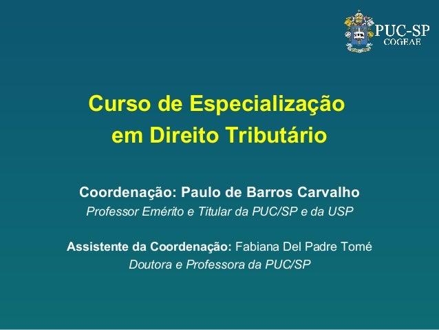 Curso de Especialização     em Direito Tributário Coordenação: Paulo de Barros Carvalho   Professor Emérito e Titular da P...