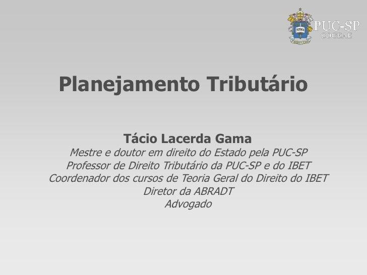 Planejamento Tributário               Tácio Lacerda Gama    Mestre e doutor em direito do Estado pela PUC-SP   Professor d...