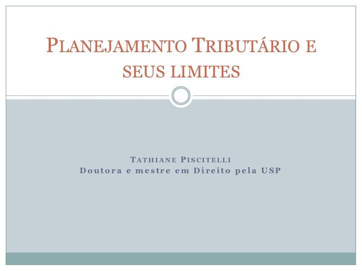 Tathiane Piscitelli<br />Doutora e mestre em Direito pela USP<br />Planejamento Tributário e seus limites<br />