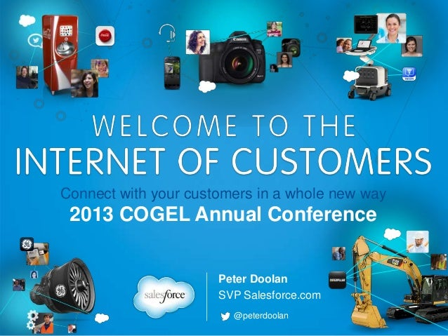 Connect with your customers in a whole new way  2013 COGEL Annual Conference Peter Doolan SVP Salesforce.com @peterdoolan