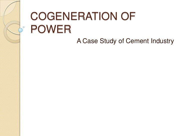 COGENERATION OF POWER<br />A Case Study of Cement Industry<br />