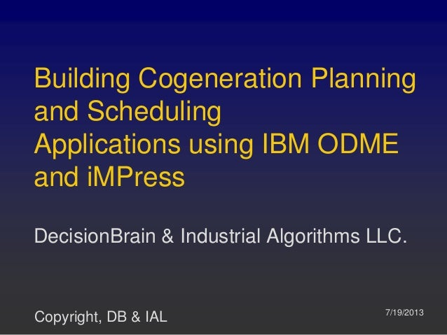 Building Cogeneration Planning and Scheduling Applications using IBM ODME and iMPress DecisionBrain & Industrial Algorithm...