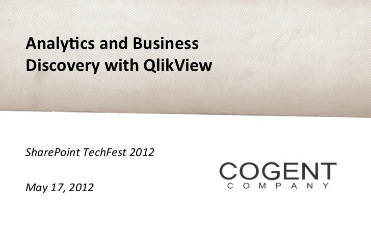 Analy&cs and Business Discovery with QlikView SharePoint TechFest 2012  May 17, 2012