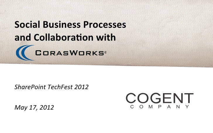 Social Business Processes and Collabora2on with SharePoint TechFest 2012  May 17, 2012