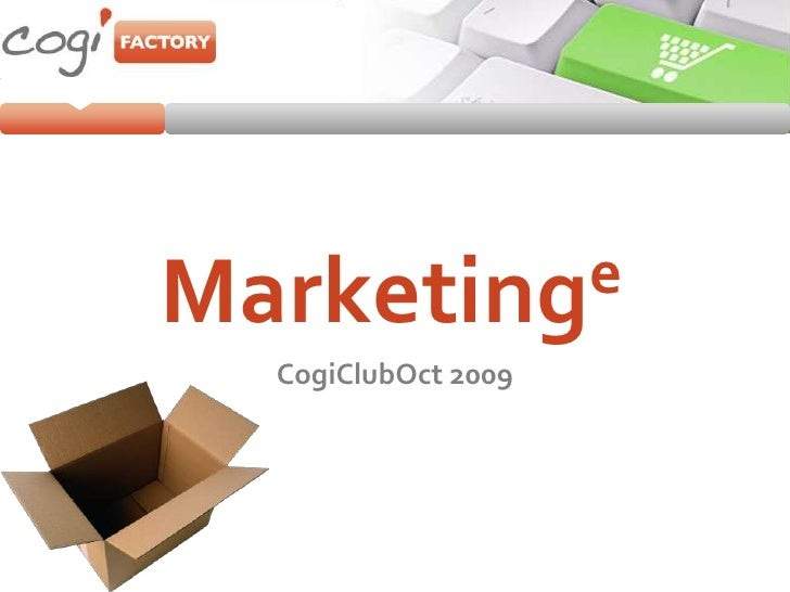 Marketinge<br />CogiClubOct 2009<br />
