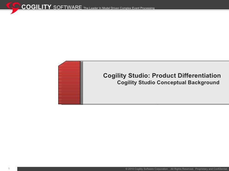 Cogility Studio: Product Differentiation Cogility Studio Conceptual Background  COGILITY  SOFTWARE  The Leader In Model Dr...