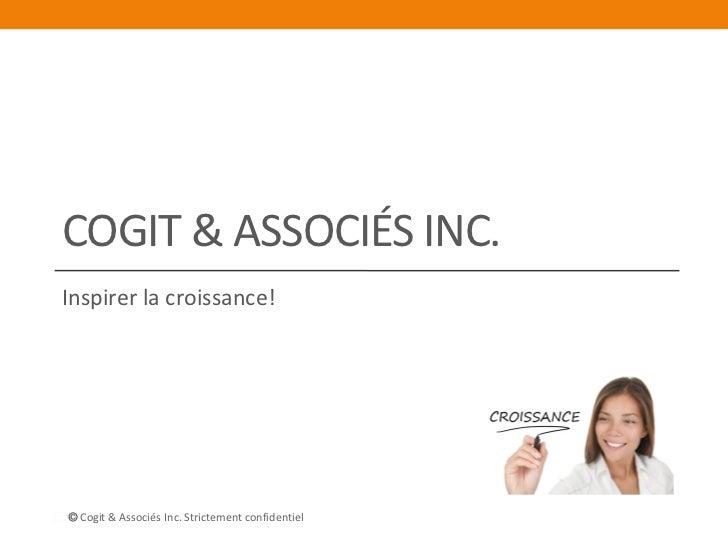 COGIT & ASSOCIÉS INC.Inspirer la croissance! Cogit & Associés Inc. Strictement confidentiel