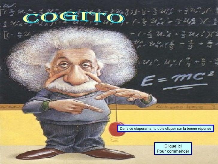 Dans ce diaporama, tu dois cliquer sur la bonne réponse Clique ici Pour commencer Cogito