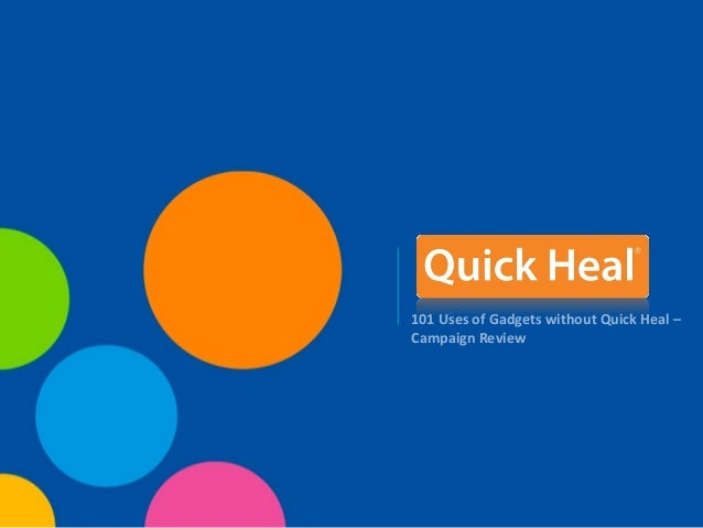 101 Uses of Gadgets without Quick Heal – Campaign Review
