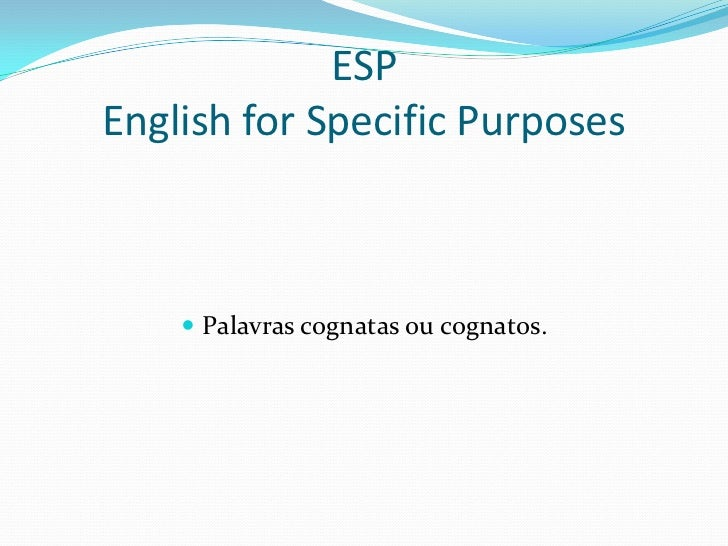 ESPEnglish for Specific Purposes     Palavras cognatas ou cognatos.