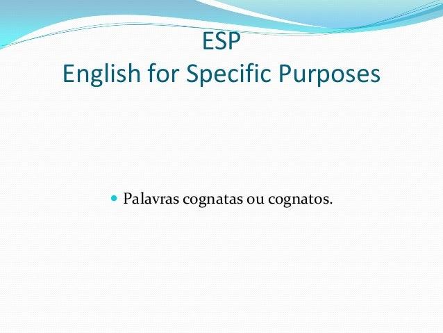 ESP English for Specific Purposes   Palavras cognatas ou cognatos.